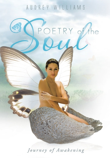 Poetry of the Soul - Journey of Awakening ebook by Audrey Williams