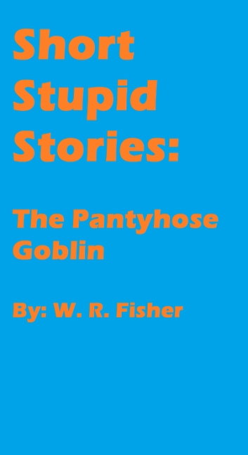 The Pantyhose Goblin ebook by W.R. Fisher