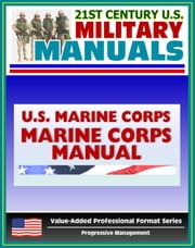 21st Century U.S. Military Manuals: Marine Corps Manual - Basic Publication of the United States Marine Corps (Value-Added Professional Format Series) ebook by Progressive Management
