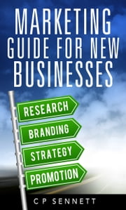 Marketing Guide For New Businesses ebook by C P Sennett