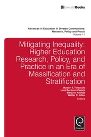 Mitigating Inequality - Higher Education Research, Policy, and Practice in an Era of Massification and Stratification ebook by Carol Camp Yeakey, Robert T. Teranishi, Walter R. Allen,...