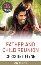 Father and Child Reunion Part 3 ebook by Christine Flynn