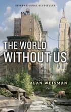 World Without Us ebook by Alan Weisman