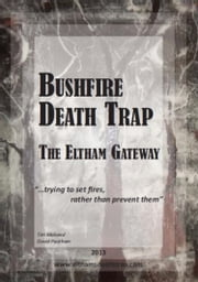 Bushfire Death Trap: The Eltham Gateway ebook by Tim Malseed
