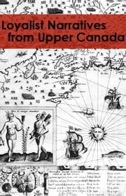 Loyalist Narratives from Upper Canada (Publications of the Champlain Society, volume 27) ebook by