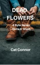 Dead Flowers ebook by Cat Connor