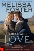 Flirting with Love (Bradens at Trusty) ebook by Melissa Foster