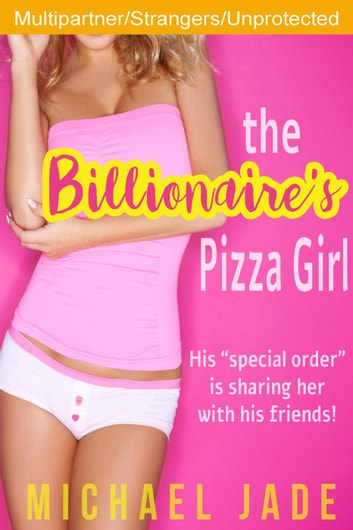 The Billionaire's Pizza Girl ebook by Michael Jade