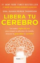 Libera tu cerebro (Colección Vital) eBook by Susan Peirce Thompson