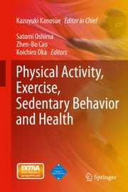 Physical Activity, Exercise, Sedentary Behavior and Health ebook by Kazuyuki Kanosue,Satomi Oshima,Zhen-Bo Cao,Koichiro Oka
