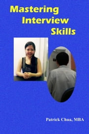 Mastering Interview Skills ebook by PATRICK CHUA