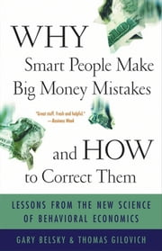 Why Smart People Make Big Money Mistakes and How to Correct Them - Lessons from the Life-Changing Science of Behavioral Economics ebook by Gary Belsky,Thomas Gilovich