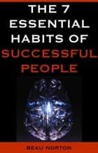 Ebook The 7 Essential Habits of Successful People di Beau Norton