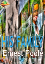 His Family, Classic Novel - Pulitzer Prize Winning Works ebook by Ernest Poole