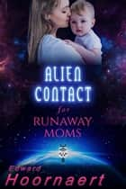 Alien Contact for Runaway Moms ebook by Edward Hoornaert
