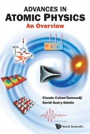Advances in Atomic Physics - An Overview ebook by Claude Cohen-Tannoudji,David Guéry-Odelin