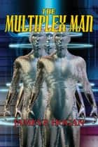 The Multiplex Man ebook by James P. Hogan