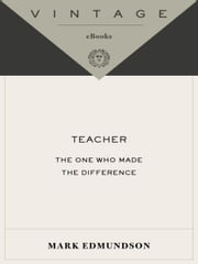 Teacher - The One Who Made the Difference ebook by Mark Edmundson