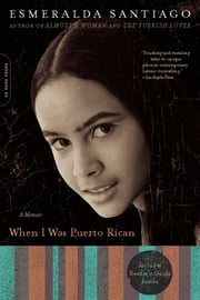 When I Was Puerto Rican - A Memoir ebook by Esmeralda Santiago