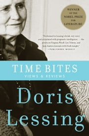 Time Bites - Views and Reviews ebook by Doris Lessing