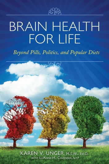 Brain Health for Life - Beyond Pills, Politics, and Popular Diets ebook by Karen V. Unger