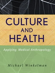 Culture and Health - Applying Medical Anthropology ebook by Michael Winkelman