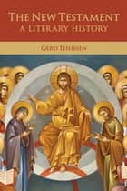 The New Testament - A Literary History ebook by Gerd Theissen