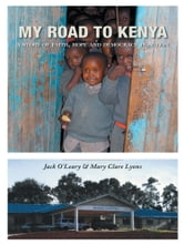 My Road to Kenya - A Story of Faith, Hope and Democracy in Action ebook by Jack O'Leary & Mary Clare Lyons