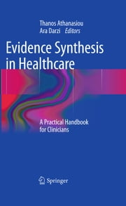 Evidence Synthesis in Healthcare - A Practical Handbook for Clinicians ebook by Thanos Athanasiou,Ara Darzi