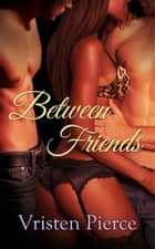 Between Friends ebook by Vristen Pierce