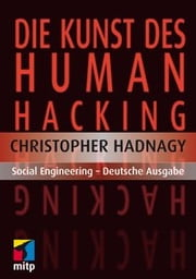 Die Kunst des Human Hacking - Social Engineering - Deutsche Ausgabe ebook by Christopher Hadnagy