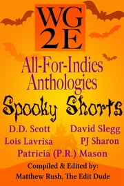 The WG2E All-For-Indies Anthologies: Spooky Shorts Edition ebook by D. D. Scott