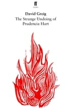 The Strange Undoing of Prudencia Hart ebook by David Greig