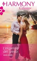 L'inganno del greco - Harmony Collezione eBook by Julia James