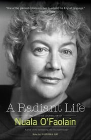 A Radiant Life - The Selected Journalism of Nuala OFaolain ebook by Nuala O'Faolain