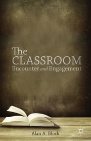 The Classroom - Encounter and Engagement ebook by Alan A. Block,William F. Pinar