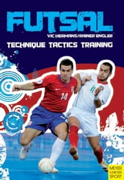 Futsal - Technique - Tactics - Training ebook by Vic Hermans, Rainer Engler