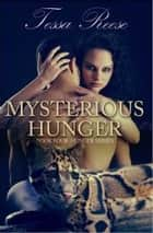 Mysterious Hunger - Book Four - Hunger Series ebook by Tessa Reese