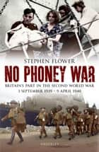 No Phoney War ebook by Stephen Flower