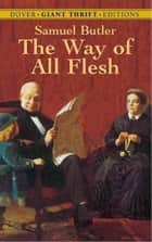 The Way Of All Flesh 電子書 by Samuel Butler
