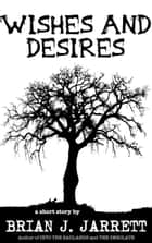 Wishes and Desires ebook by Brian J. Jarrett
