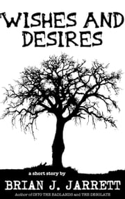Wishes and Desires - A short horror story ebook by Brian J. Jarrett