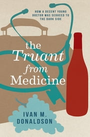 The Truant From Medicine - A Memoir ebook by Ivan Donaldson