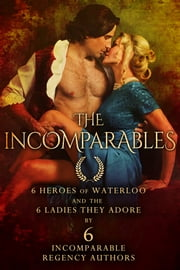 The Incomparables - 6 Heroes of Waterloo and the 6 Ladies They Adore ebook by Suzanna Medeiros,Sabrina York,Suzi Love