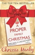 A Proper Family Christmas - the perfect festive stocking filler ebook by Chrissie Manby