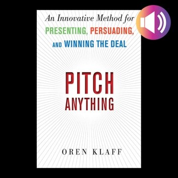 Pitch Anything: An Innovative Method for Presenting, Persuading, and Winning the Deal audiobook by Oren Klaff
