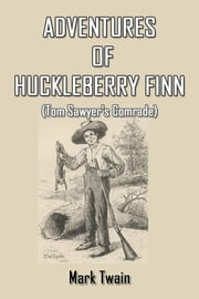 Adventures of Huckleberry Finn - Tom Sawyer's Comrade ebook by Mark Twain