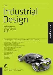The Industrial Design Reference & Specification Book - Everything Industrial Designers Need to Know Every Day ebook by Dan Cuffaro,Isaac Zaksenberg