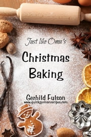 Just Like Oma's ~ Christmas Baking ebook by Gerhild Fulson