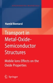 Transport in Metal-Oxide-Semiconductor Structures - Mobile Ions Effects on the Oxide Properties ebook by Hamid Bentarzi